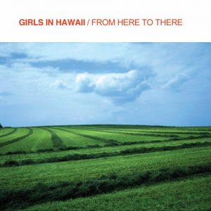 Girls In Hawaii - From Here to There - Cover